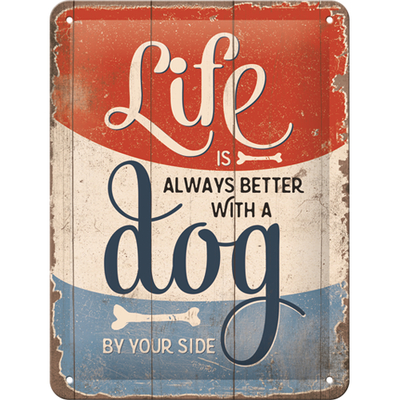 26238 Kilpi 15x20 Life is always better with a dog