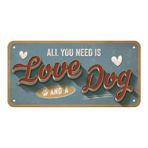 28020 Kilpi 10x20 All you need is Love and a Dog